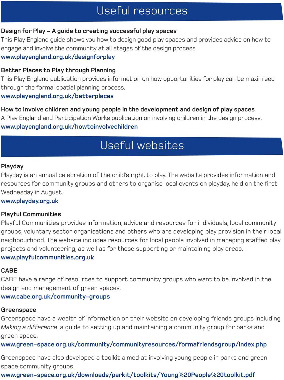 uk/designforplay Better Places to Play through Planning This Play England publication provides information on how opportunities for play can be maximised through the formal spatial planning process.