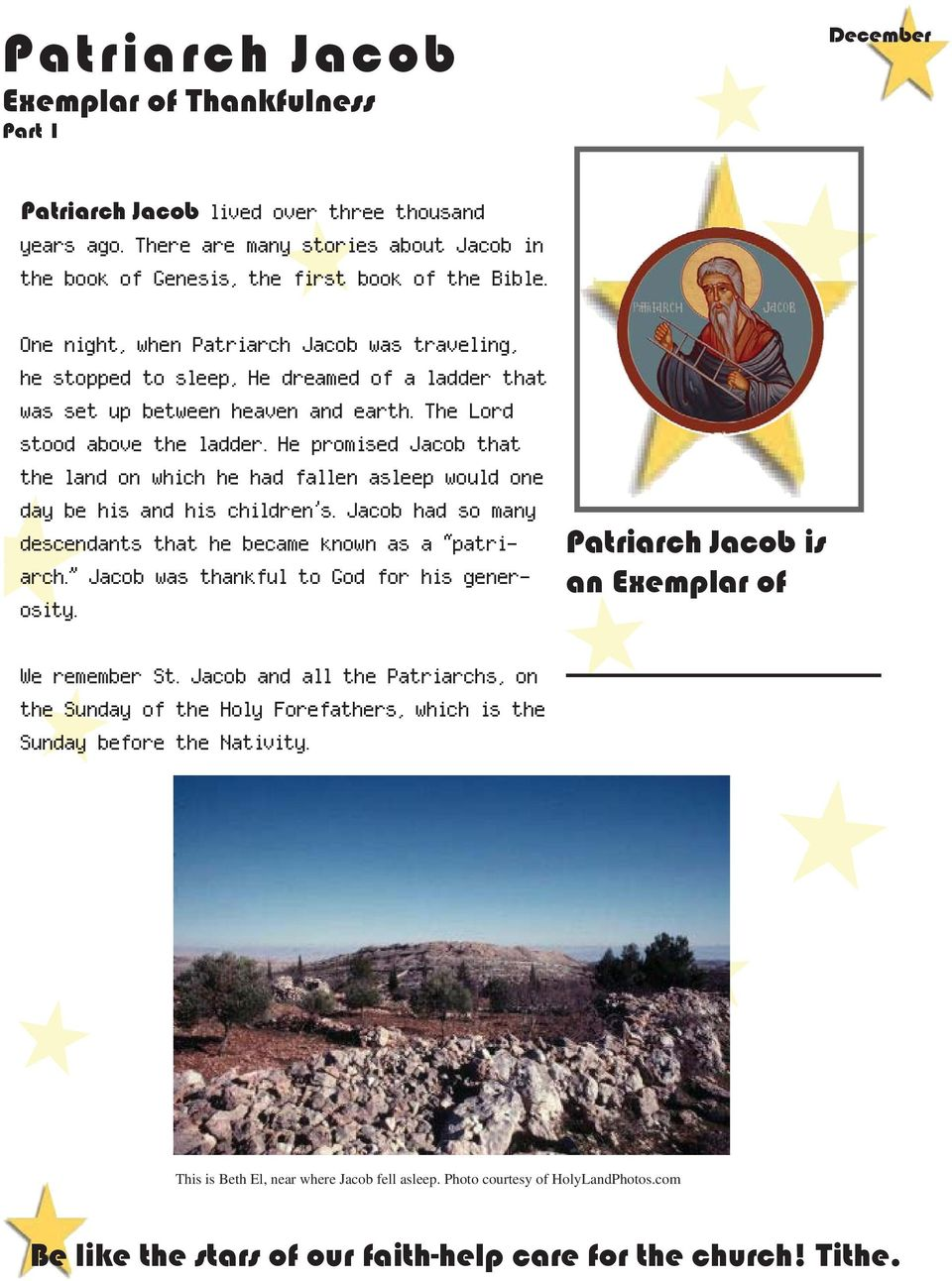 He promised Jacob that the land on which he had fallen asleep would one day be his and his children s. Jacob had so many descendants that he became known as a patriarch.