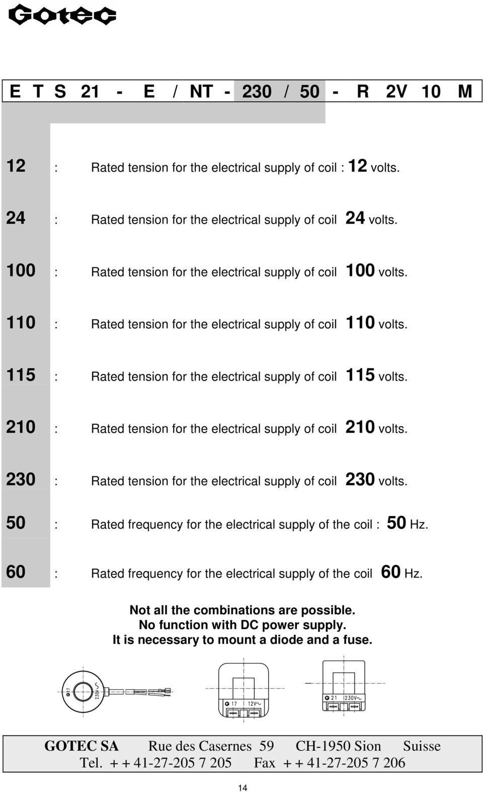 115 : Rated tension for the electrical supply of coil 115 volts. 210 : Rated tension for the electrical supply of coil 210 volts.