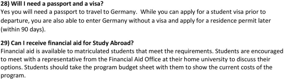 (within 90 days). 29) Can I receive financial aid for Study Abroad? Financial aid is available to matriculated students that meet the requirements.
