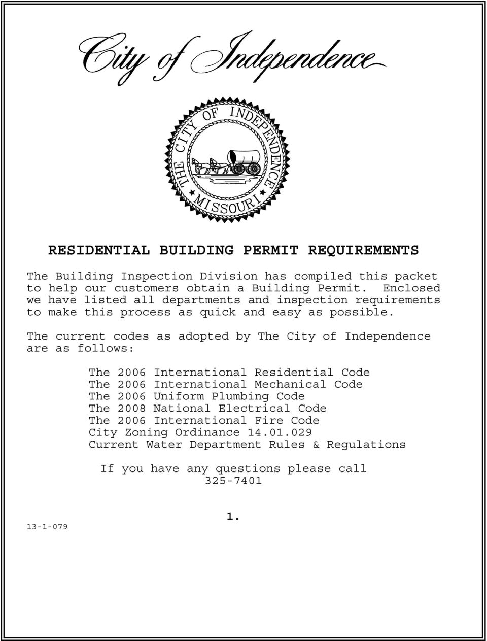 The current codes as adopted by The City of Independence are as follows: The 2006 International Residential Code The 2006 International Mechanical Code The 2006