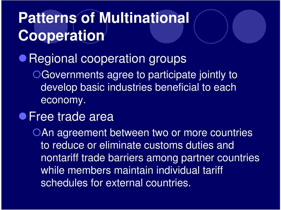Free trade area An agreement between two or more countries to reduce or eliminate customs duties