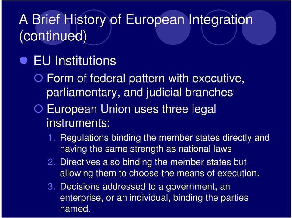 Regulations binding the member states directly and having the same strength as national laws 2.