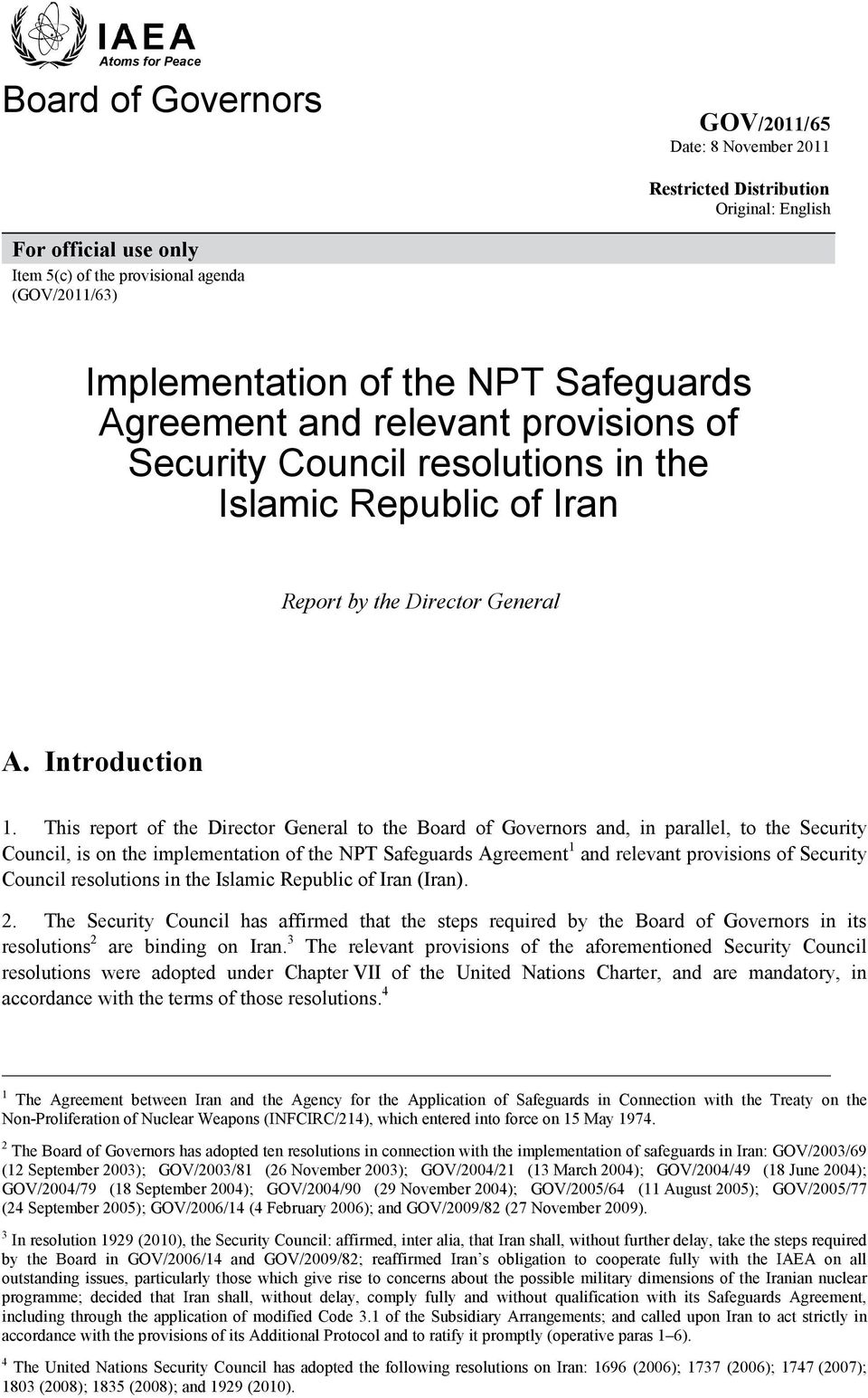 This report of the Director General to the Board of Governors and, in parallel, to the Security Council, is on the implementation of the NPT Safeguards Agreement 1 and relevant provisions of Security