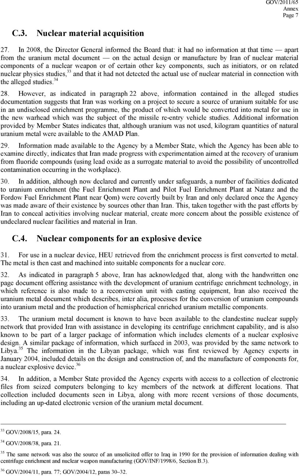 components of a nuclear weapon or of certain other key components, such as initiators, or on related nuclear physics studies, 33 and that it had not detected the actual use of nuclear material in