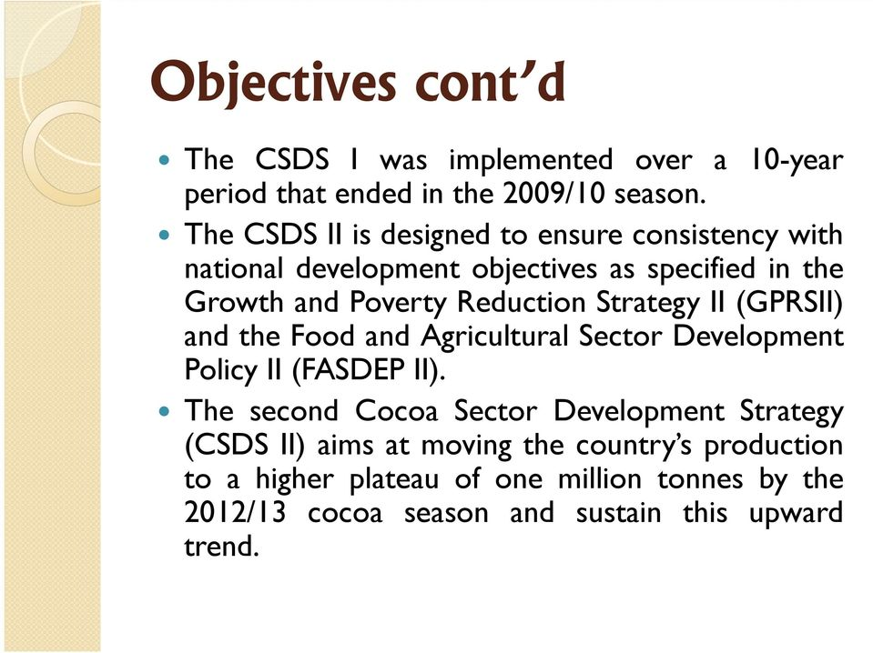Reduction Strategy II (GPRSII) and the Food and Agricultural Sector Development Policy II (FASDEP II).