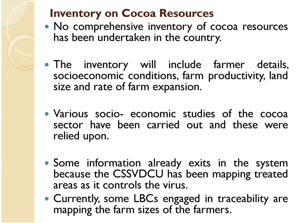 Various socio- economic studies of the cocoa sector have been carried out and these were relied upon.