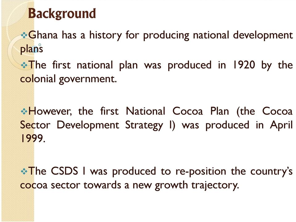 However, the first National Cocoa Plan (the Cocoa Sector Development Strategy I) was