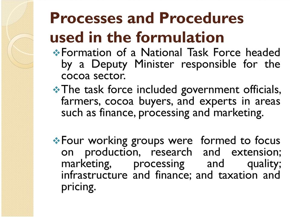 The task force included government officials, farmers, cocoa buyers, and experts in areas such as finance,