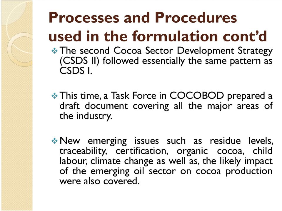 This time, a Task Force in COCOBOD prepared a draft document covering all the major areas of the industry.