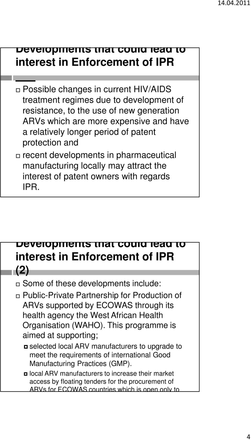 interest in Enforcement of IPR (2) Some of these developments include: Public-Private Partnership for Production of ARVs supported by ECOWAS through its health agency the West African Health
