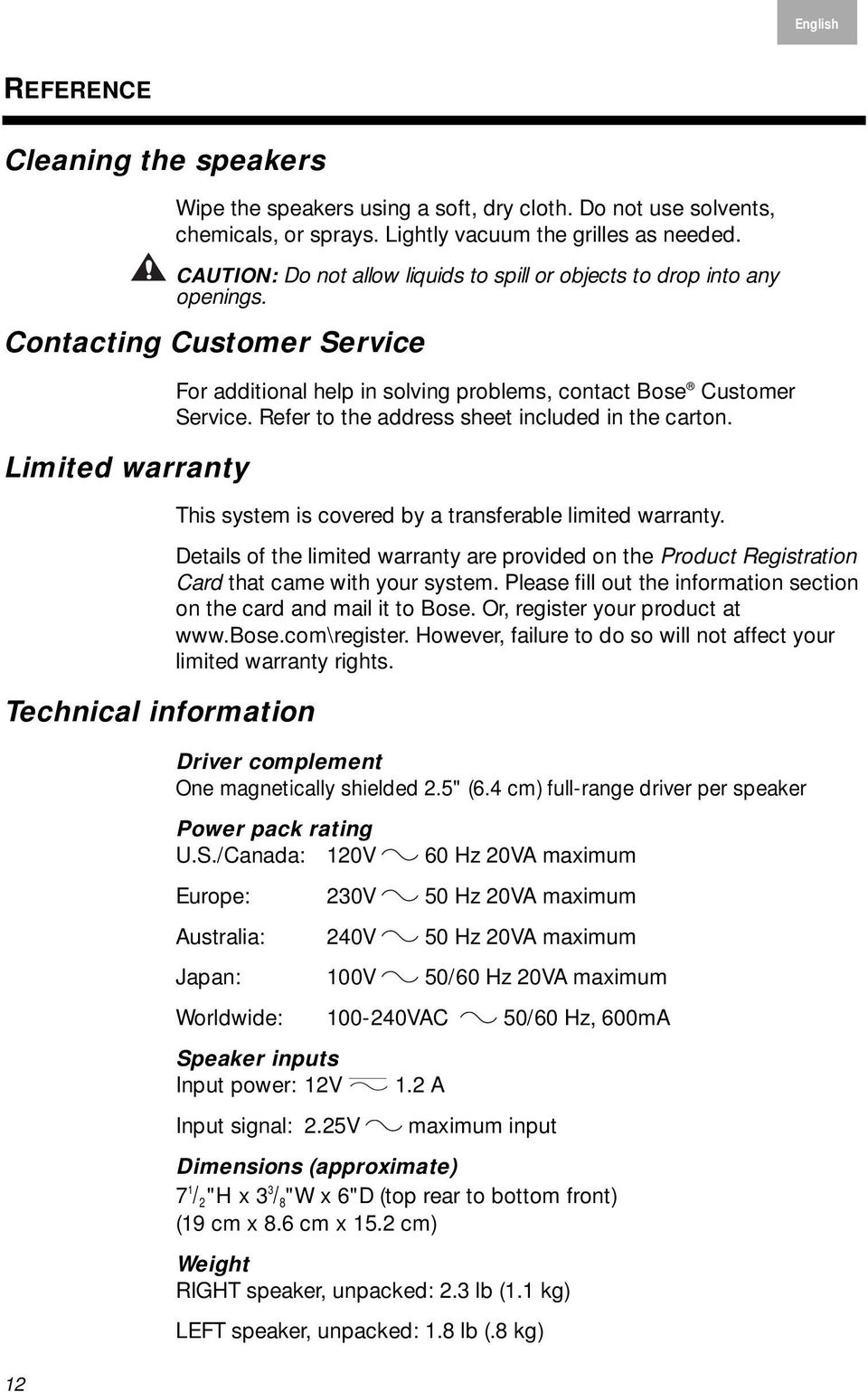 Contacting Customer Service Limited warranty Technical information For additional help in solving problems, contact Bose Customer Service. Refer to the address sheet included in the carton.
