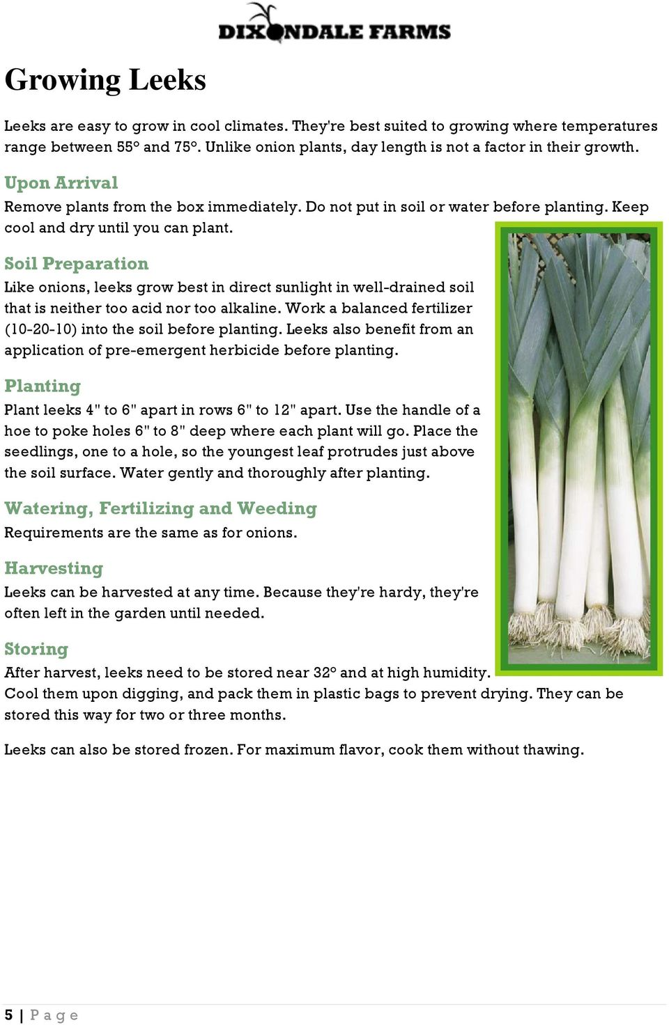 Soil Preparation Like onions, leeks grow best in direct sunlight in well-drained soil that is neither too acid nor too alkaline. Work a balanced fertilizer (10-20-10) into the soil before planting.