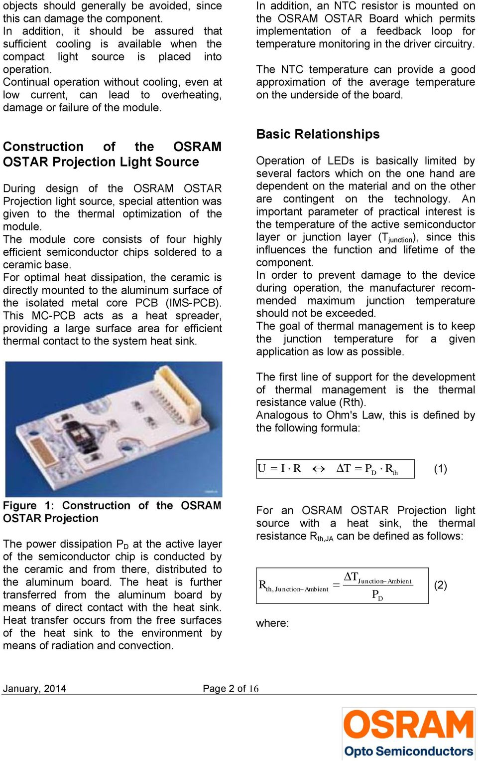 Construction o the OSRAM OSTAR Projection Light Source During design o the OSRAM OSTAR Projection light source, special attention was given to the thermal optimization o the module.