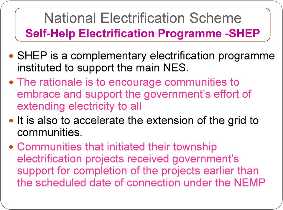 The rationale is to encourage communities to embrace and support the government s effort of extending electricity to all It is also