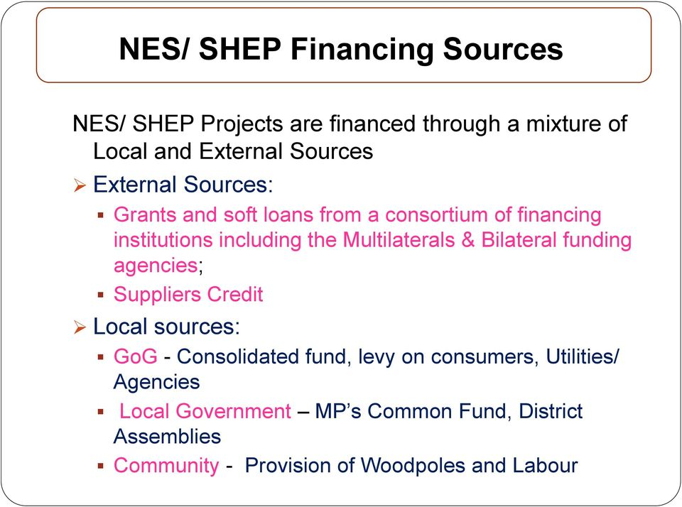& Bilateral funding agencies; Suppliers Credit Local sources: GoG - Consolidated fund, levy on consumers,