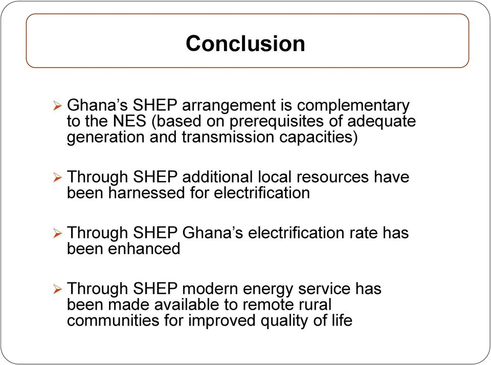 harnessed for electrification Through SHEP Ghana s electrification rate has been enhanced Through