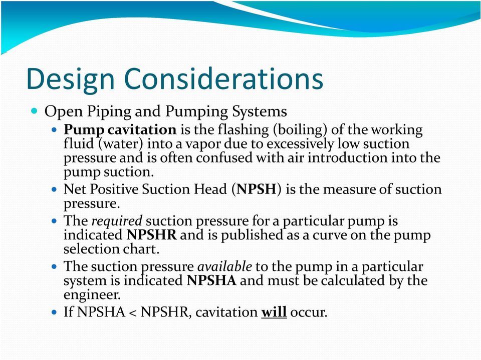 Net Positive Suction Head (NPSH) is the measure of suction pressure.