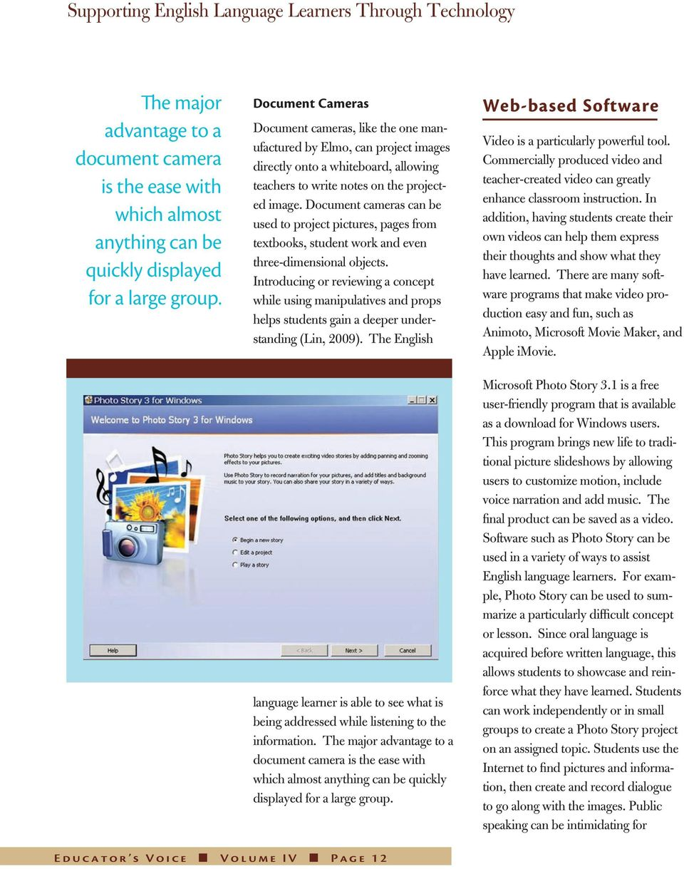 Document cameras can be used to project pictures, pages from textbooks, student work and even three-dimensional objects.