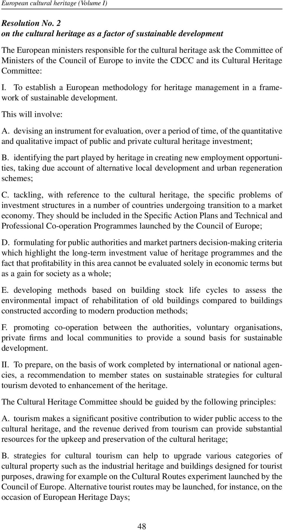 CDCC and its Cultural Heritage Committee: I. To establish a European methodology for heritage management in a framework of sustainable development. This will involve: A.