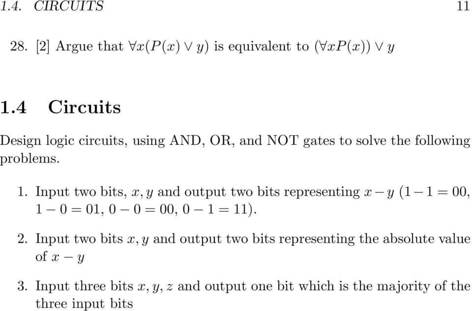 Input two bits, x, y and output two bits representing x y (1 1 = 00, 1 0 = 01, 0 0 = 00, 0 1 = 11). 2.