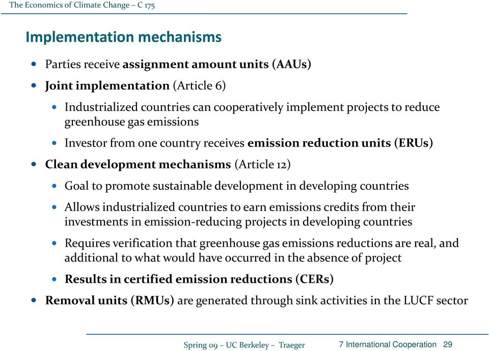 industrialized countries to earn emissions credits from their investments in emission reducing projects in developing countries Requires verification that greenhouse gas emissions reductions are