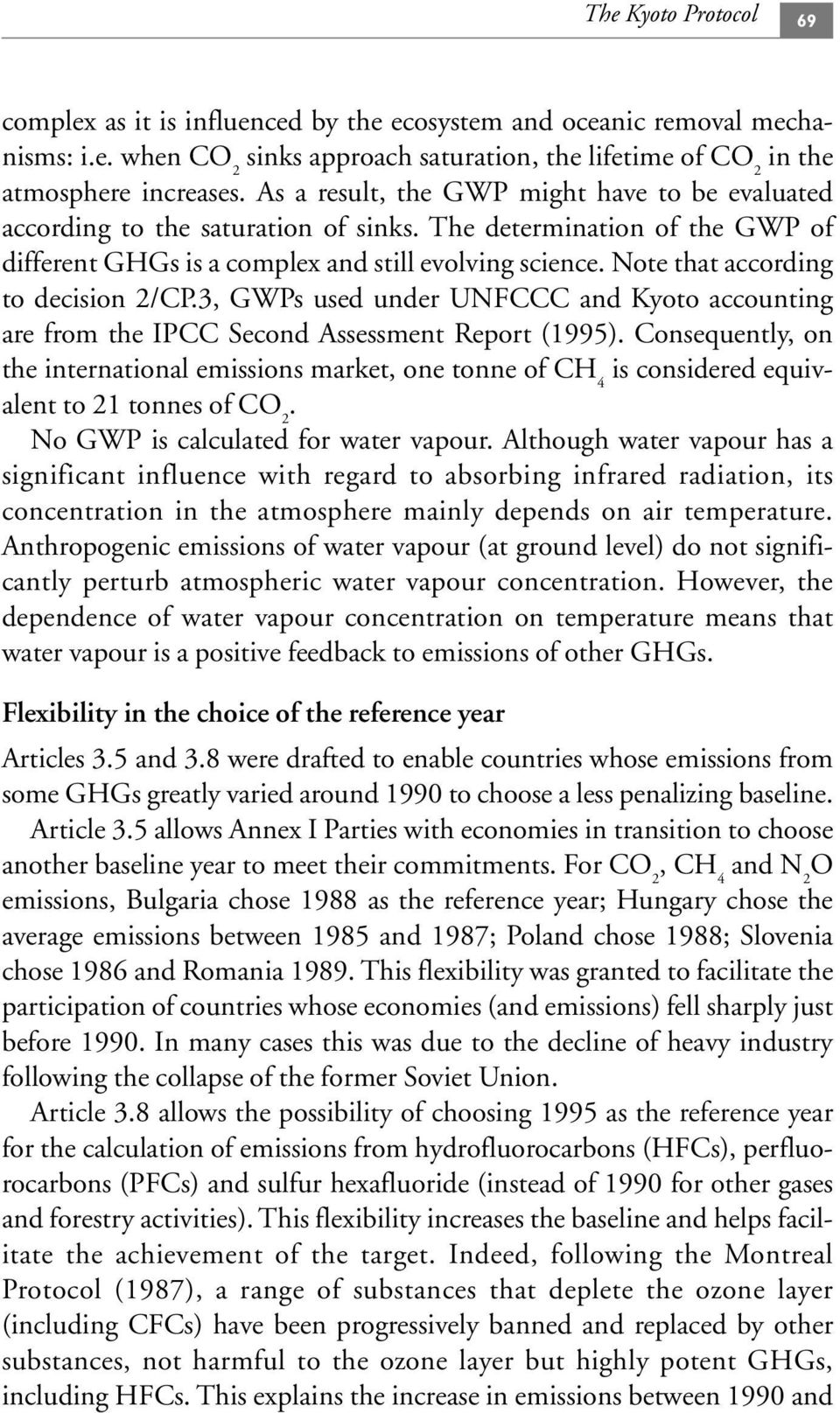 Note that according to decision 2/CP.3, GWPs used under UNFCCC and Kyoto accounting are from the IPCC Second Assessment Report (1995).