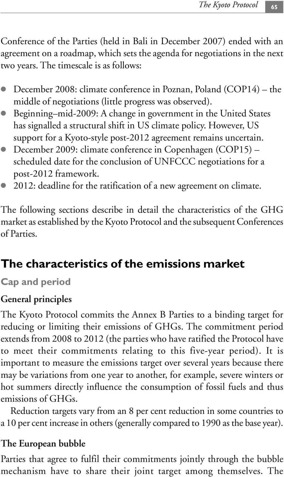 Beginning mid-2009: A change in government in the United States has signalled a structural shift in US climate policy. However, US support for a Kyoto-style post-2012 agreement remains uncertain.
