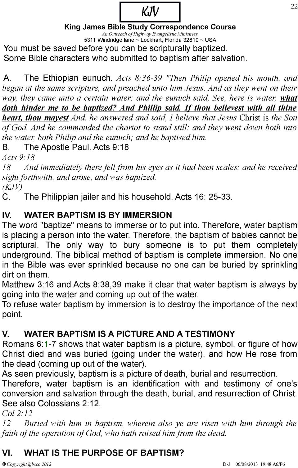 And as they went on their way, they came unto a certain water: and the eunuch said, See, here is water, what doth hinder me to be baptized? And Phillip said.