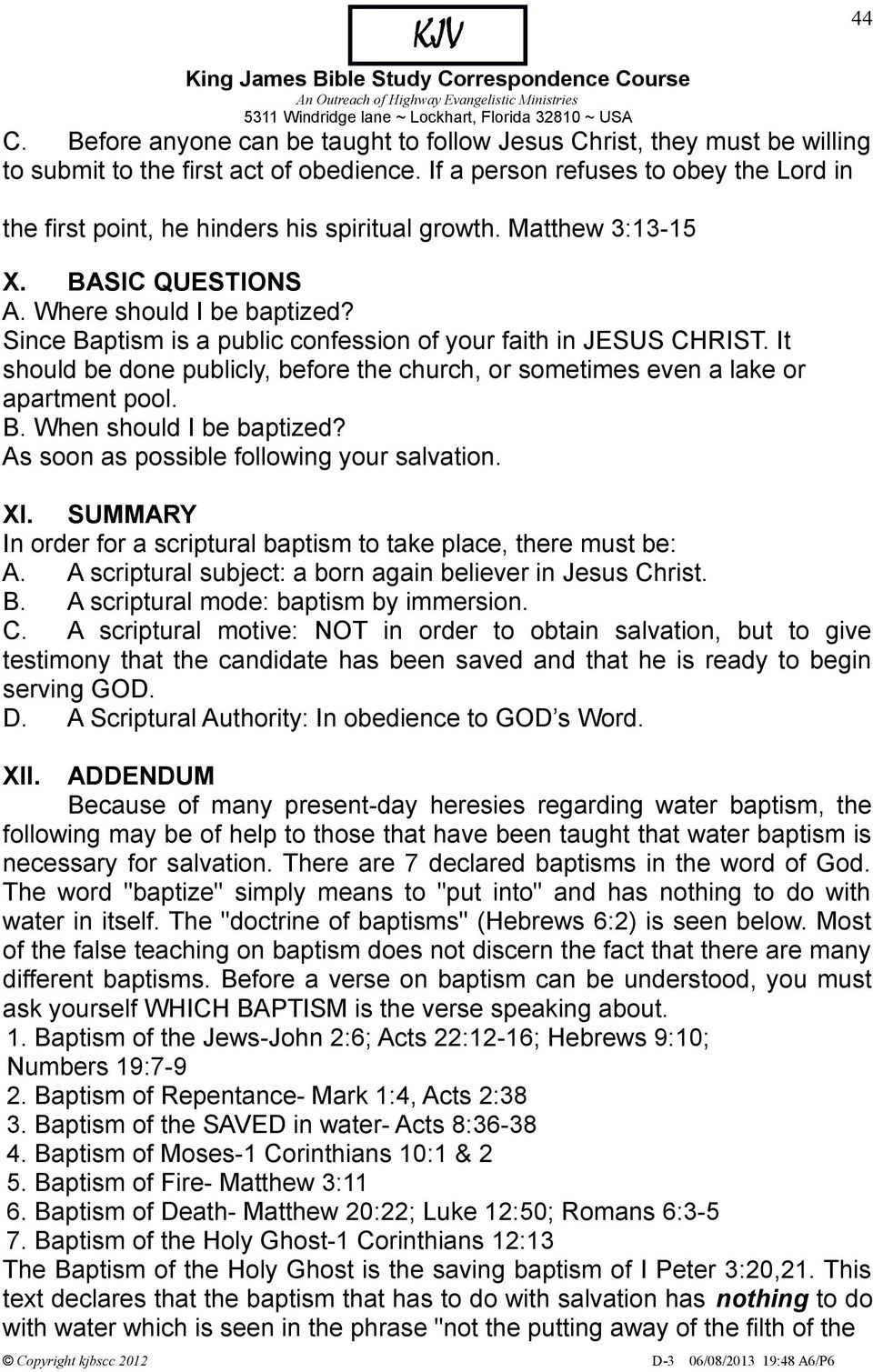 Since Baptism is a public confession of your faith in JESUS CHRIST. It should be done publicly, before the church, or sometimes even a lake or apartment pool. When should I be baptized?