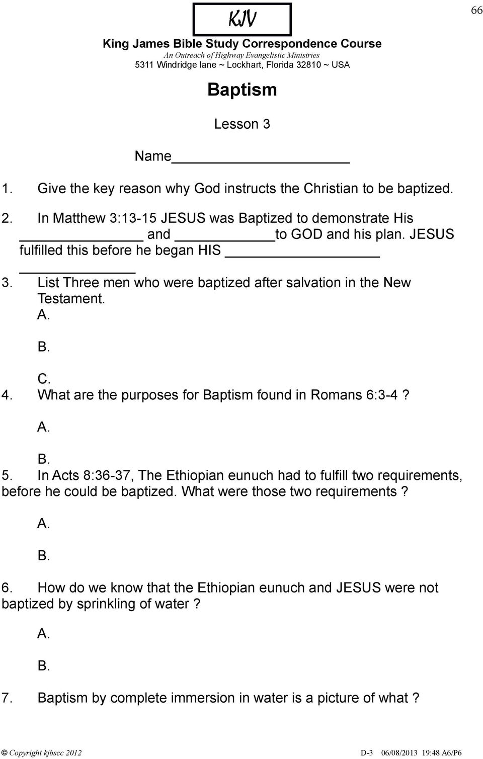 List Three men who were baptized after salvation in the New Testament. C. 4. What are the purposes for Baptism found in Romans 6:3-4? 5.