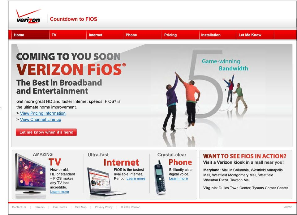 look incredible. Learn more FiOS is the fastest available Internet. Period. Learn more Brilliantly clear digital voice.