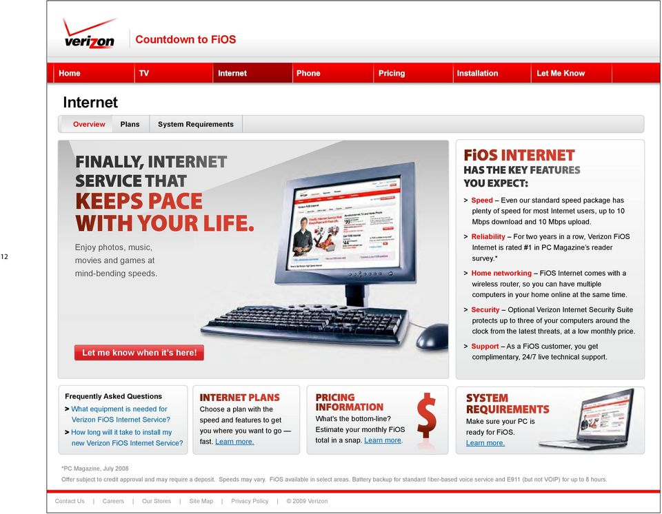 > Reliability For two years in a row, Verizon FiOS Internet is rated #1 in PC Magazine s reader survey.