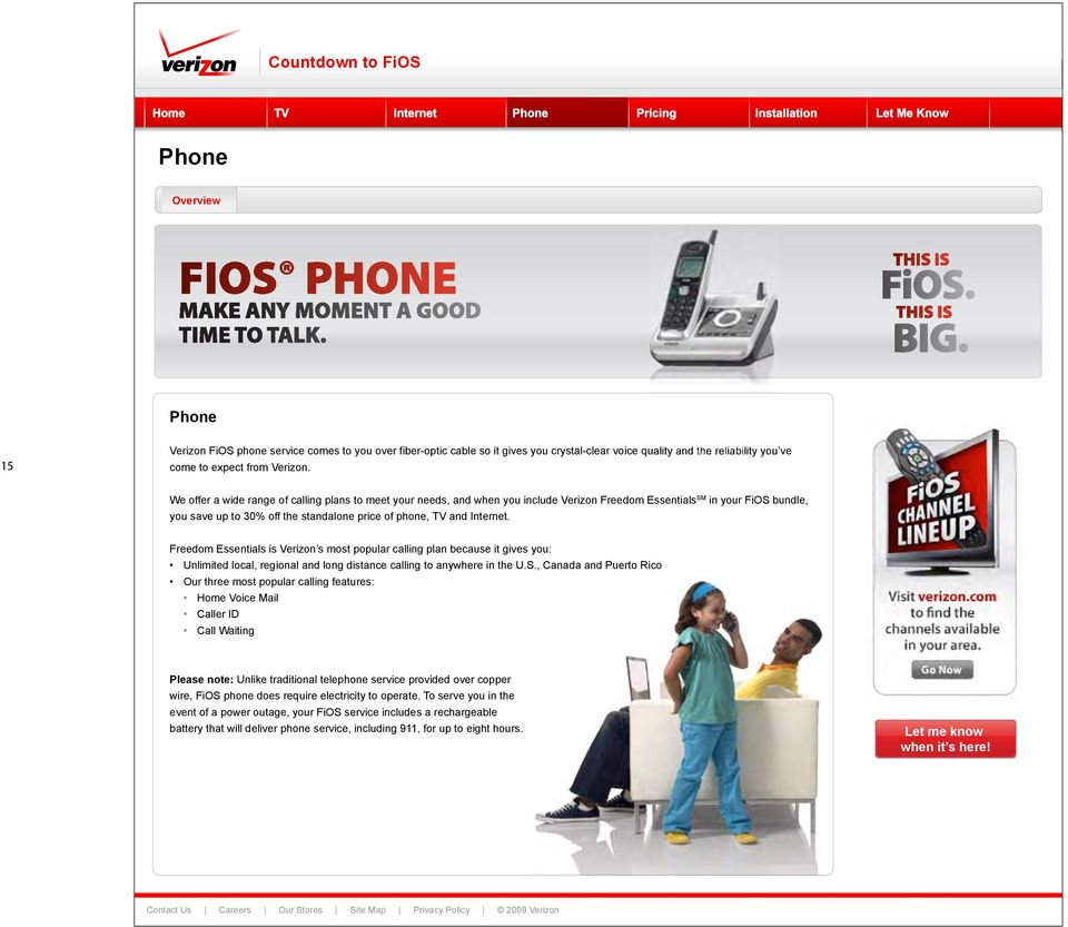 We offer a wide range of calling plans to meet your needs, and when you include Verizon Freedom Essentials SM in your FiOS bundle, you save up to 30% off the standalone price of phone, TV and