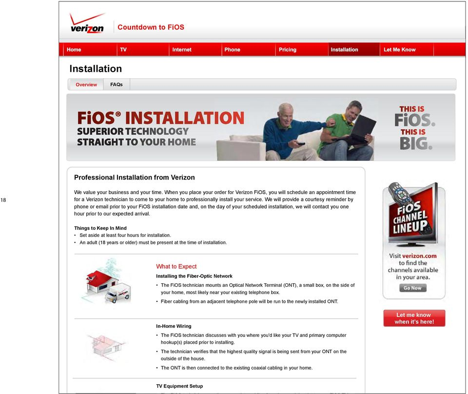 We will provide a courtesy reminder by phone or email prior to your FiOS installation date and, on the day of your scheduled installation, we will contact you one hour prior to our expected arrival.