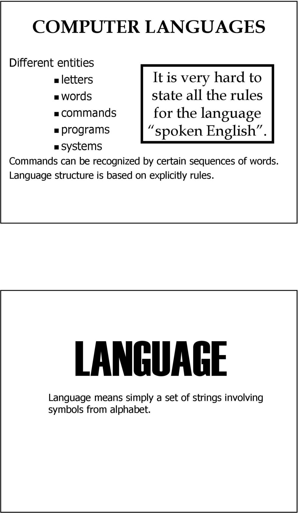 systems Commands can be recognized by certain sequences of words.