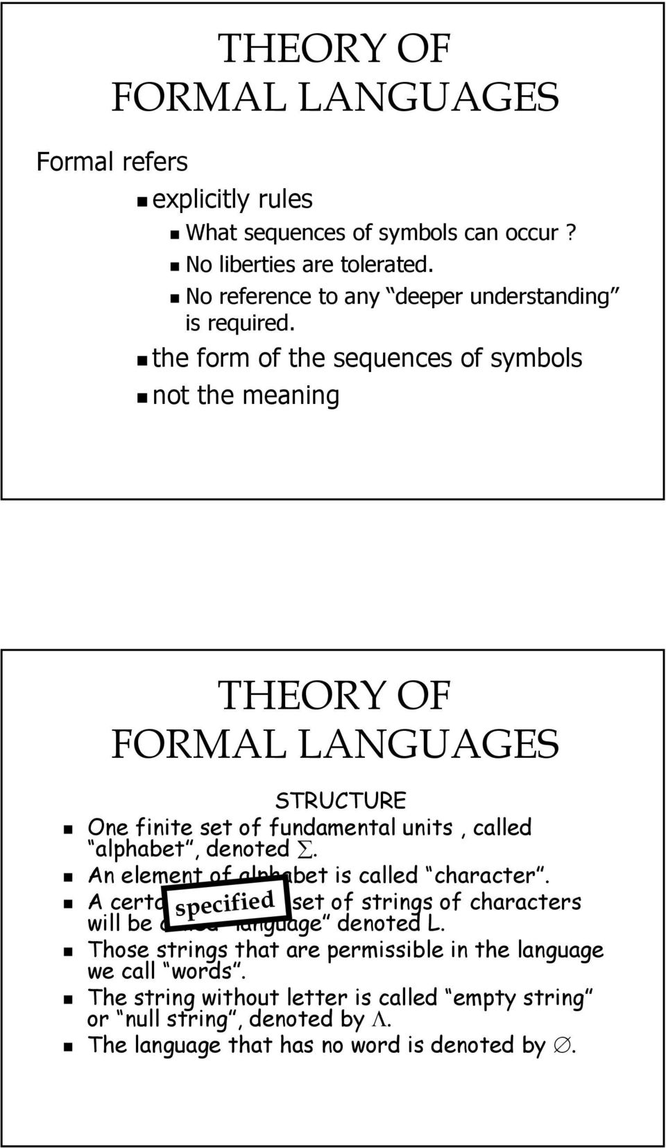 the form of the sequences of symbols not the meaning THEORY OF FORMAL LANGUAGES STRUCTURE One finite set of fundamental units, called alphabet, denoted.