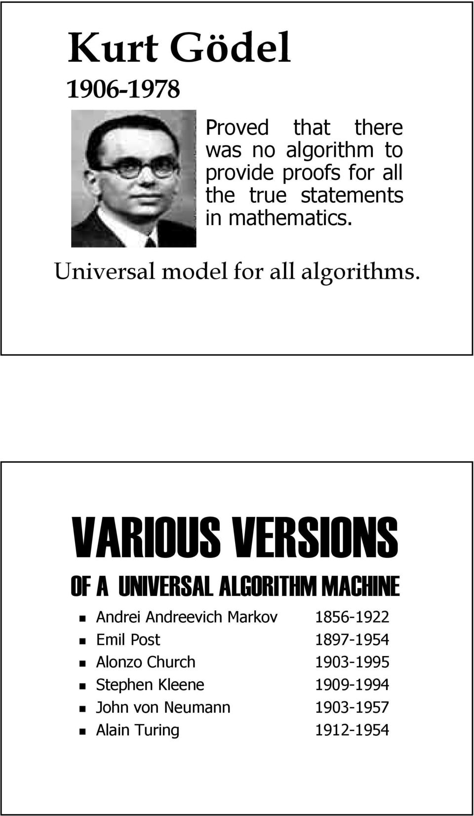 VARIOUS VERSIONS OF A UNIVERSAL ALGORITHM MACHINE Andrei Andreevich Markov 1856-1922 Emil