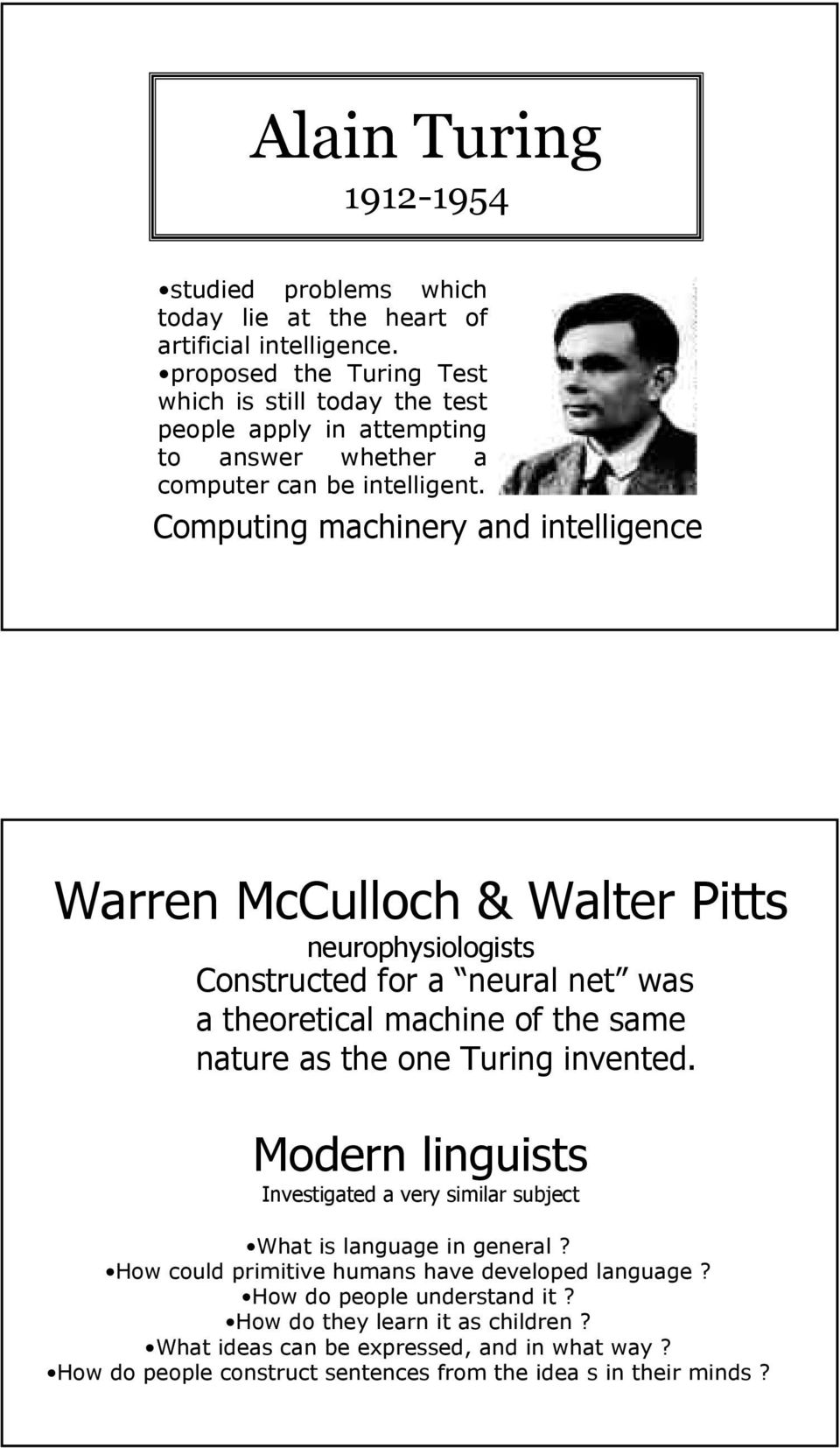 Computing machinery and intelligence Warren McCulloch & Walter Pitts neurophysiologists Constructed for a neural net was a theoretical machine of the same nature as the one Turing