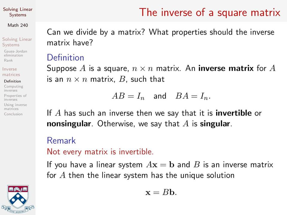 If A has such an inverse then we say that it is invertible or nonsingular. Otherwise, we say that A is singular.
