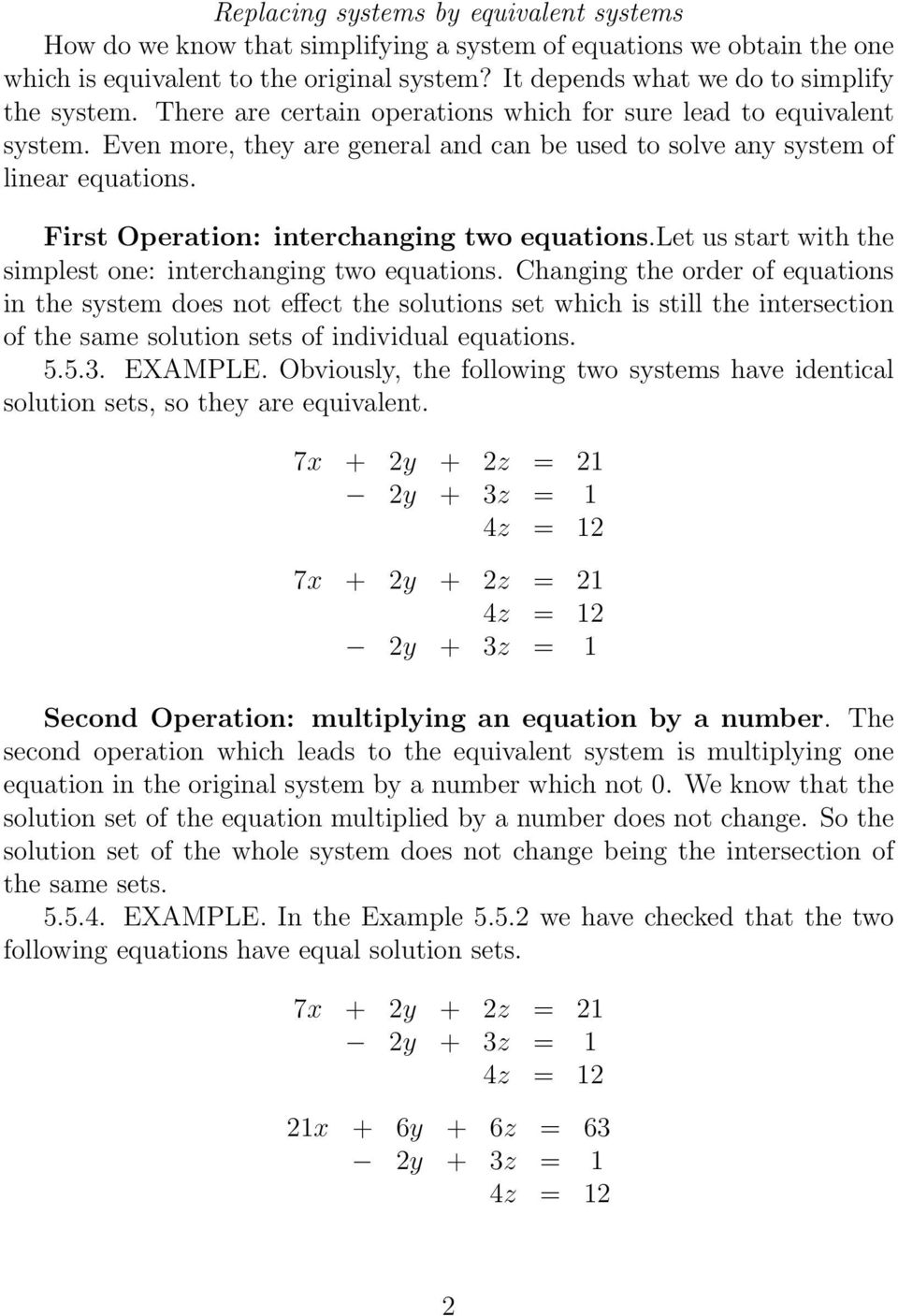 First Operation: interchanging two equationslet us start with the simplest one: interchanging two equations Changing the order of equations in the system does not effect the solutions set which is
