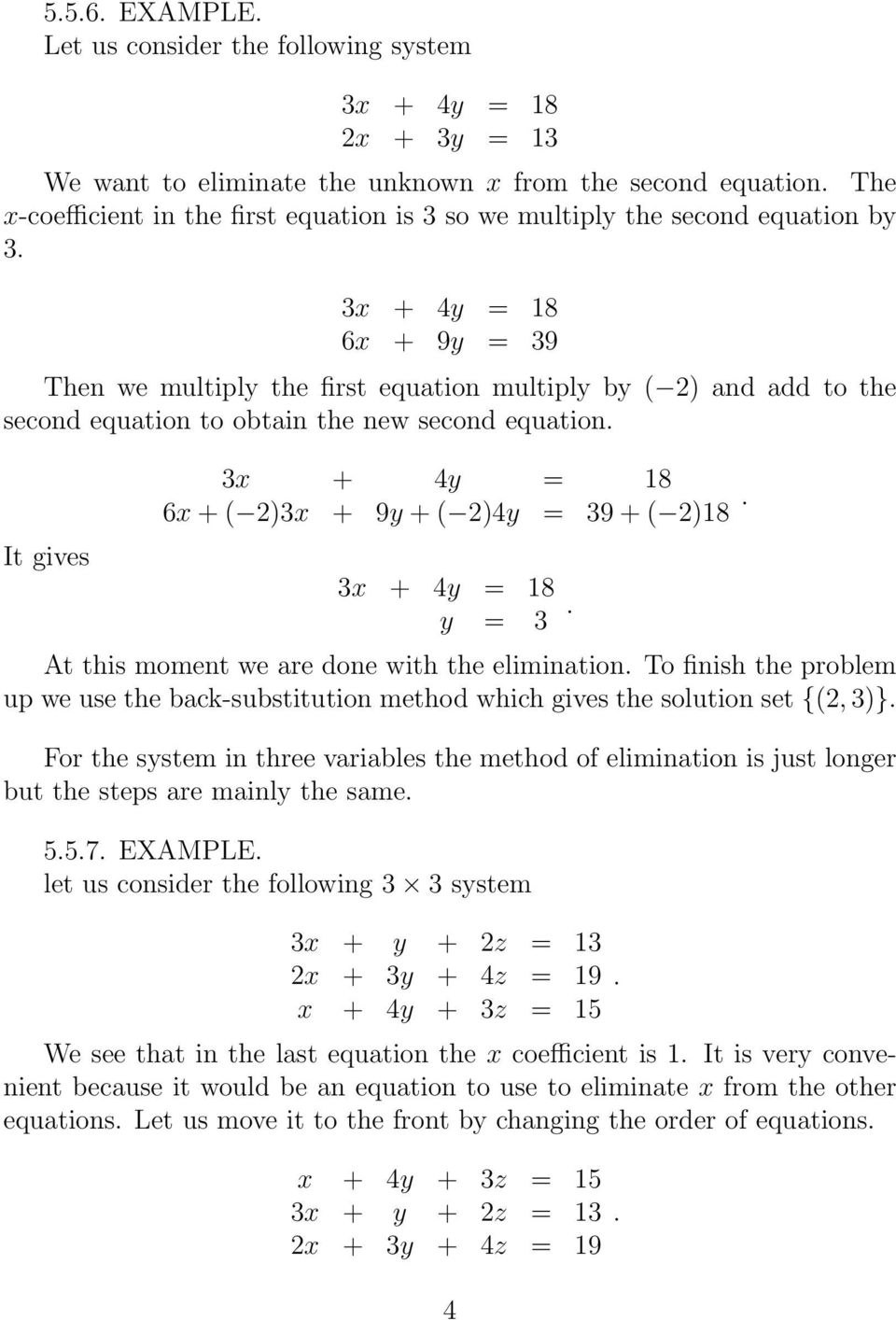 moment we are done with the elimination To finish the problem up we use the back-substitution method which gives the solution set {2, 3} For the system in three variables the method of elimination is