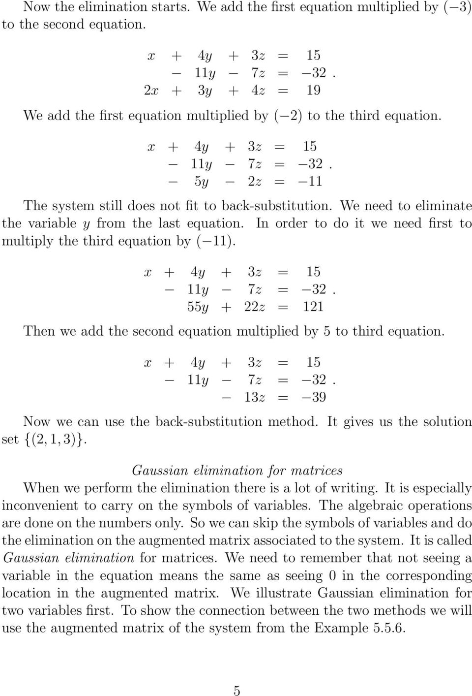 second equation multiplied by 5 to third equation 13z = 39 Now we can use the back-substitution method It gives us the solution set {2, 1, 3} Gaussian elimination for matrices When we perform the