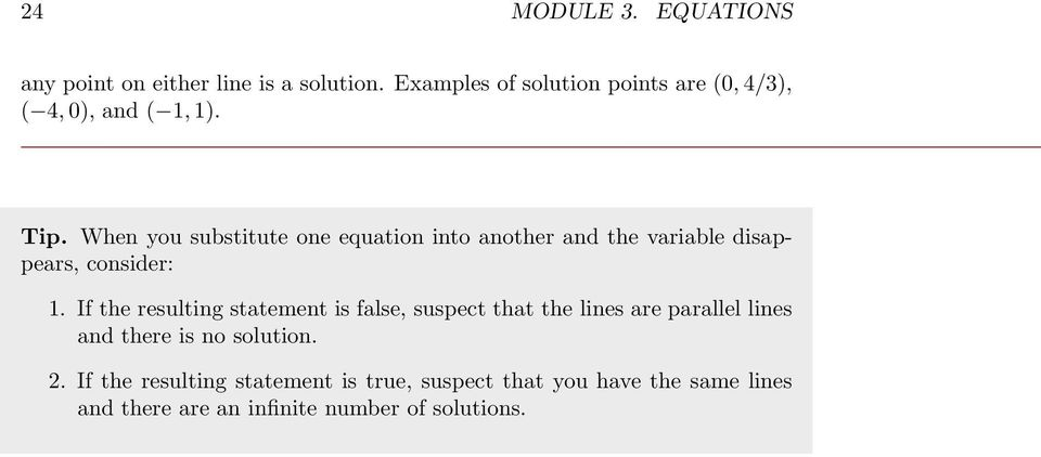 When you substitute one equation into another and the variable disappears, consider: 1.