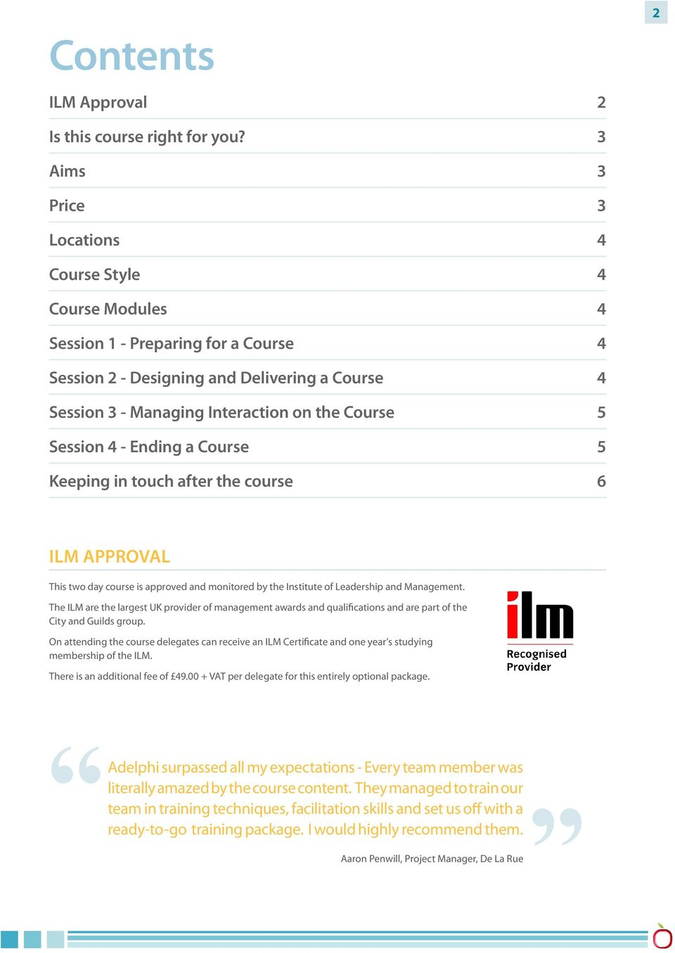 Session 4 - Ending a Course 5 Keeping in touch after the course 6 ILM APPROVAL This two day course is approved and monitored by the Institute of Leadership and Management.