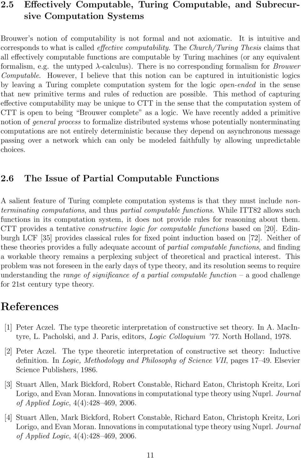 The Church/Turing Thesis claims that all effectively computable functions are computable by Turing machines (or any equivalent formalism, e.g. the untyped λ-calculus).