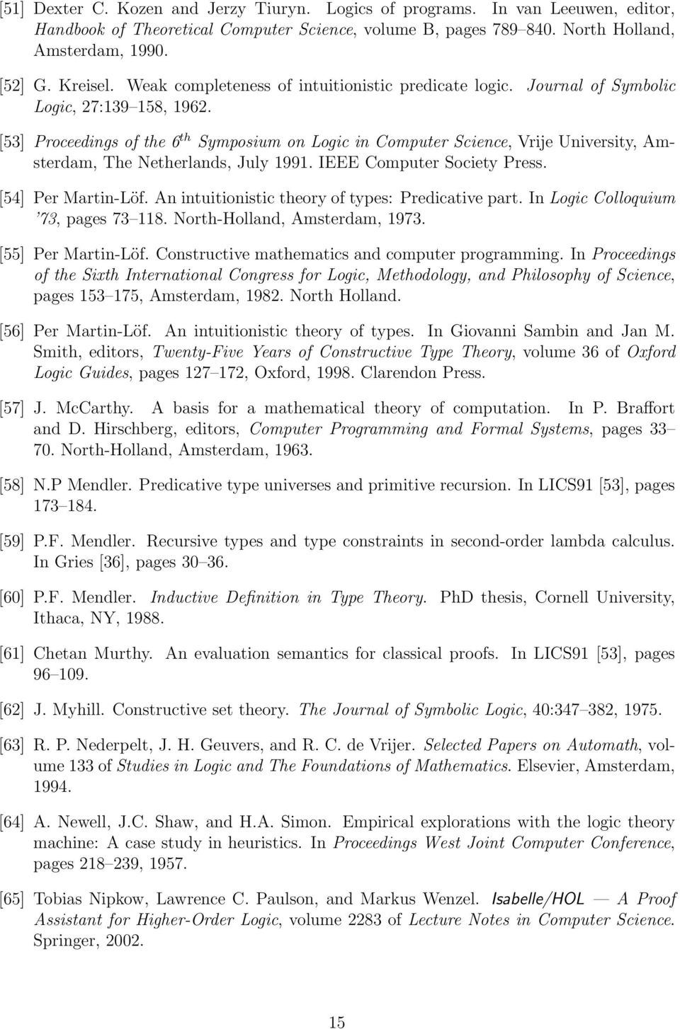 [53] Proceedings of the 6 th Symposium on Logic in Computer Science, Vrije University, Amsterdam, The Netherlands, July 1991. IEEE Computer Society Press. [54] Per Martin-Löf.