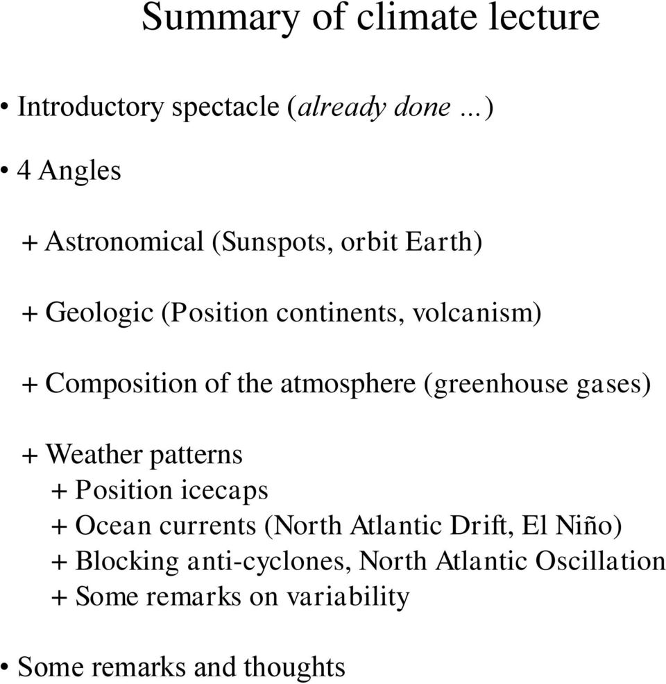 gases) + Weather patterns + Position icecaps + Ocean currents (North Atlantic Drift, El Niño) +