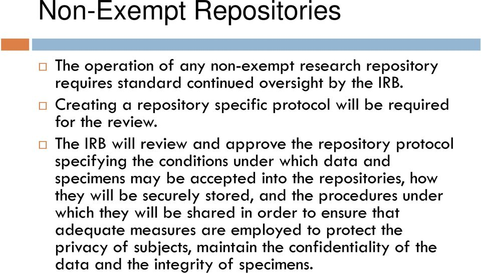 The IRB will review and approve the repository protocol specifying the conditions under which data and specimens may be accepted into the