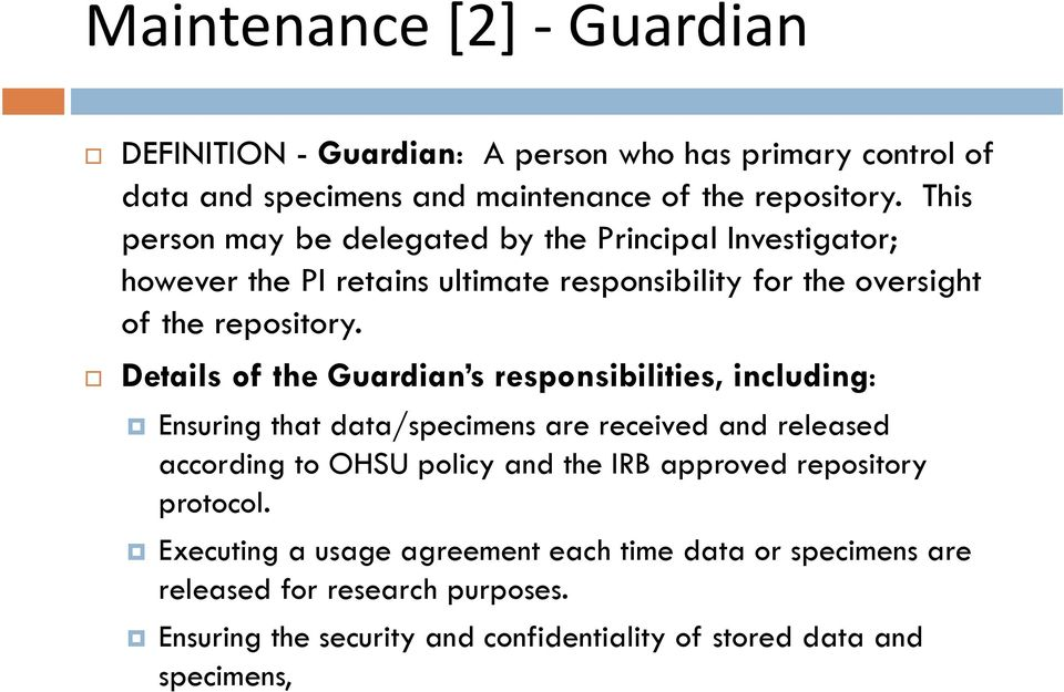 Details of the Guardian s responsibilities, including: Ensuring that data/specimens are received and released according to OHSU policy and the IRB approved